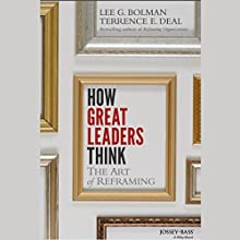 How Great Leaders Think: The Art of Reframing (       UNABRIDGED) by Lee G. Bolman, Terrence E. Deal Narrated by Gregory St. John