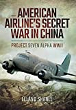 img - for American Airline's Secret War in China: Project Seven Alpha, WWII book / textbook / text book