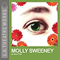 Molly Sweeney (Dramatized) Performance by Brian Friel Narrated by Jenny Bacon, Robert Breuler, Rick Snyder