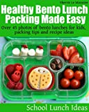 img - for Healthy Bento Lunch Packing Made Easy: Over 45 photos of bento lunches for kids, packing tips and recipe ideas (School Lunch Ideas) book / textbook / text book