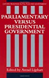 Parliamentary Versus Presidential Government (Oxford Readings in Politics and Government)