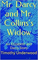 Mr. Darcy and Mr. Collins's Widow: An Elizabeth and Darcy Story (English Edition)