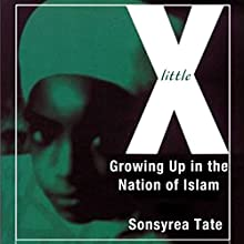 Little X: Growing Up in the Nation of Islam (       UNABRIDGED) by Sonsyrea Tate Narrated by Janina Edwards