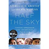 Half the Sky: Turning Oppression into Opportunity for Women Worldwide ~ Sheryl WuDunn