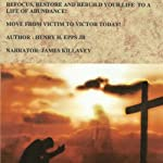Refocus, Rebuild and Restore Your Life to a Life of Abundance!: Move from Victim to Victor Today! | Henry Harrison Epps