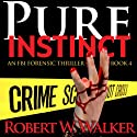 Pure Instinct: Instinct Thriller Series (       UNABRIDGED) by Robert W. Walker Narrated by Ted Brooks