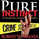 Pure Instinct: Instinct Thriller Series ~ Robert W. Walker