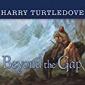 Beyond the Gap: A Novel of the Opening of the World (       UNABRIDGED) by Harry Turtledove Narrated by William Dufris