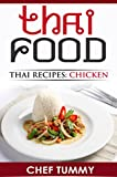 THAI FOOD: THAI RECIPES - BEST CHICKEN DISHES: TOP THAI FOOD AND THAI RECIPES WITH FULL EXPLANATIONS FOR MAKING THAI FOOD AT HOME (THAI FOOD THAI RECIPES ... FOOD RECIPES SERIES BY CHEF TUMMY Book 1)