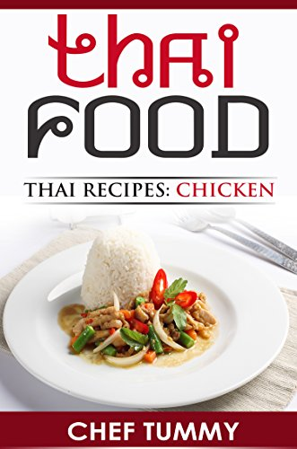 THAI FOOD: THAI RECIPES - BEST CHICKEN DISHES: TOP THAI FOOD AND THAI RECIPES WITH FULL EXPLANATIONS FOR MAKING THAI FOOD AT HOME (THAI FOOD THAI RECIPES ... FOOD RECIPES SERIES BY CHEF TUMMY Book 1) by CHEF TUMMY