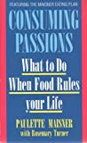 img - for Consuming Passions: What to Do When Food Rules Your Life book / textbook / text book