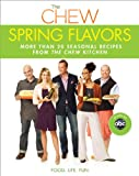 img - for The Chew: Spring Flavors: More than 20 Seasonal Recipes from The Chew Kitchen book / textbook / text book
