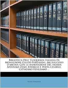 Biblioteca Dell' Eloquenza Italiana Di Monsignore Giusto Fontanini