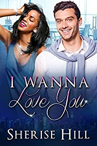 I Wanna Love You: A Bwwm Alpha Billionaire Romance by Sherise Hill ebook deal