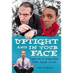 Learn more about the book, Uptight and In Your Face: Coping with an Anxious Boss, Parent, Spouse, or Lover