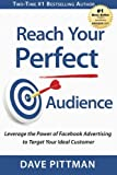 Reach Your Perfect Audience: Leverage the Power of Facebook Advertising to Target Your Ideal Customer