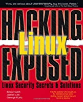 Hacking Exposed: Linux, Linux Security Secrets & Solutions Front Cover