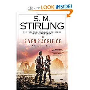 The Given Sacrifice: A Novel of the Change (Change Series) by S. M. Stirling