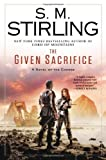 The Given Sacrifice: A Novel of the Change (Change Series) (0451417313) by Stirling, S. M.