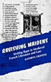 Ravishing Maidens: Writing Rape in Medieval French Literature and Law (0812213157) by Gravdal, Kathryn