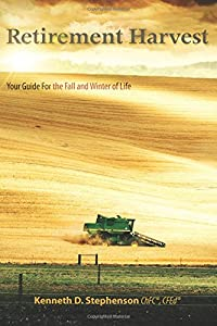 Retirement Harvest: Your Guide For the Fall and Winter of Life by CreateSpace Independent Publishing Platform