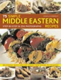 img - for 75 Simple Middle Eastern Recipes (Shown step-by-step in over 200 colour photographs) by Kimberley, Soheila (2008) Paperback book / textbook / text book
