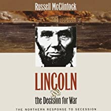 Lincoln and the Decision for War: The Northern Response to Secession (       UNABRIDGED) by Russell McClintock Narrated by David Zinn