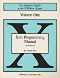 Xlib Programming Manual: for Version 11, Vol. 1 (The Definitive Guides to the X Window System) (0937175277) by Nye, Adrian