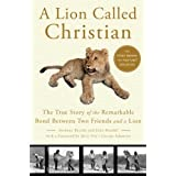 A Lion Called Christian: The True Story of the Remarkable Bond Between Two Friends and a Lion ~ John Rendall
