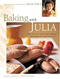 : Baking with Julia: Savor the Joys of Baking with America's Best Bakers