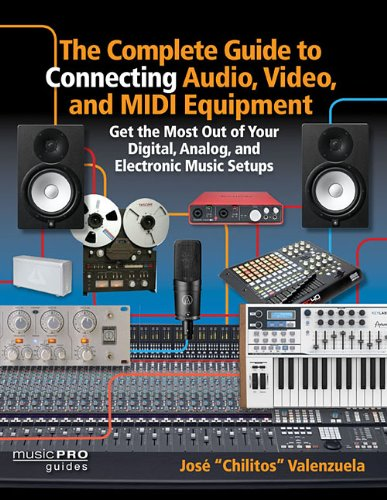 Valenzuela Jose Complete Guide Connecting Audio Video MIDI Equip Bk (Music Pro Guides)