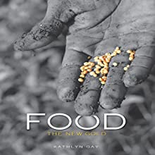 Food: The New Gold Audiobook by Kathlyn Gay Narrated by  Intuitive