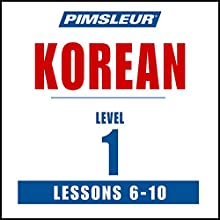 Pimsleur Korean Level 1 Lessons 6-10: Learn to Speak and Understand Korean with Pimsleur Language Programs Speech by  Pimsleur Narrated by  Pimsleur