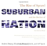 img - for Suburban Nation: The Rise of Sprawl and the Decline of the American Dream 1st (first) Edition by Duany, Andres, Plater-Zyberk, Elizabeth, Speck, Jeff published by North Point Press (2001) book / textbook / text book