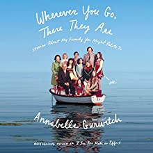 Wherever You Go, There They Are: Stories About My Family You Might Relate To Audiobook by Annabelle Gurwitch Narrated by Annabelle Gurwitch