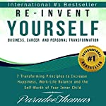 Re-Invent Yourself: Business, Career and Personal Transformation: 7 Transforming Principles to Increase Happiness, Work-Life Balance and Self-Worth of Your Inner Child: Reinventing Yourself, Book 1 | Paradee Thomas