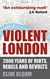 Violent London: 2000 Years of Riots, Rebels and Revolts (0230275591) by Bloom, Clive