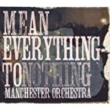 Mean Everything To Nothing ~ Manchester Orchestra