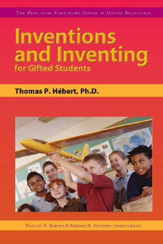 Inventions and Inventing for Gifted Students (Practical Strategies Series in Gifted Education)