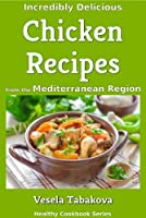 Incredibly Delicious Chicken Recipes from the Mediterranean Region (Healthy Cookbook Series 4) (English Edition)