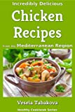 Incredibly Delicious Chicken Recipes from the Mediterranean Region (Healthy Cookbook Series)