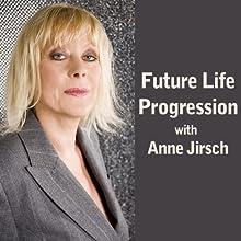 Future Life Progression | Livre audio Auteur(s) : Anne Jirsch Narrateur(s) : Anne Jirsch