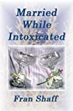 img - for Married While Intoxicated book / textbook / text book