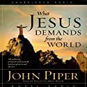 What Jesus Demands from the World (       UNABRIDGED) by John Piper Narrated by David Cochran Heath