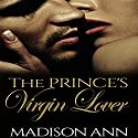 The Prince's Virgin Lover: Royals of Dubai Series #1 Audiobook by Madison Ann Narrated by M. Capehart