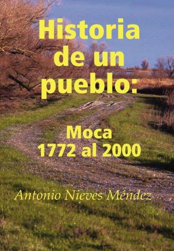 Historia de Un Pueblo: Moca 1772 Al 2000 (Spanish Edition)