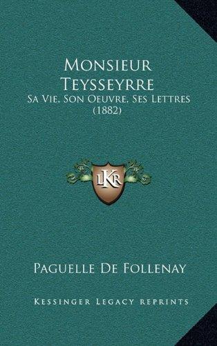 Monsieur Teysseyrre: Sa Vie, Son Oeuvre, Ses Lettres (1882)