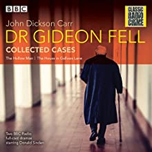 Dr Gideon Fell: Collected Cases: Classic Radio Crime Radio/TV Program by John Dickson Carr Narrated by Donald Sinden, John Hartley,  full cast