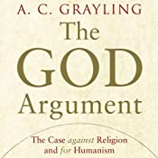 The God Argument: The Case Against Religion and for Humanism   [A. C. Grayling]