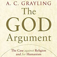 The God Argument: The Case Against Religion and for Humanism Audiobook by A. C. Grayling Narrated by William Roberts